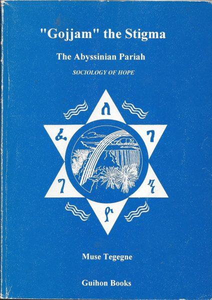 """Gojjam"" the Stigma: The Abyssinian Pariah Prof. Muse Tegegne"